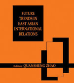 Future Trends in East Asian International Relations : Security, Politics, and Economics in the 21st Century