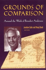 Grounds of Comparison : Around the Work of Benedict Anderson - Pheng Cheah