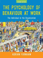 The Psychology of Behaviour at Work : The Individual in the Organization - Adrian Furnham