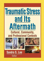 Traumatic Stress and Its Aftermath : Cultural, Community, and Professional Contexts - Sandra Lee