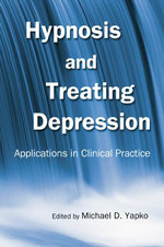 Hypnosis and Treating Depression : Applications in Clinical Practice