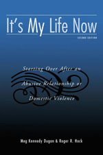 It's My Life Now : Starting Over After an Abusive Relationship or Domestic Violence - Meg Kennedy Dugan