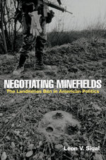 Negotiating Minefields : The Landmines Ban in American Politics - Leon V. Sigal