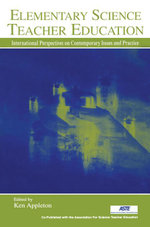 Elementary Science Teacher Education : International Perspectives on Contemporary Issues and Practice