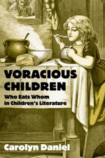 Voracious Children : Who Eats Whom in Children's Literature - Carolyn Daniel