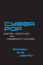 Cyberpop : Digital Lifestyles and Commodity Culture - Sidney Eve Matrix