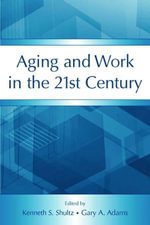 Aging and Work in the 21st Century - Kenneth S. Shultz