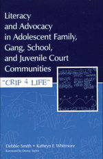 Literacy and Advocacy in Adolescent Family, Gang, School, and Juvenile Court Communities : Crip 4 Life - Debra Smith