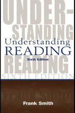Understanding Reading : A Psycholinguistic Analysis of Reading and Learning to Read - Frank Smith