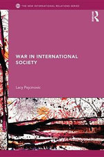 War in International Society : The Diagnosis and Betterment of Organizations Through Their Members - Lacy Pejcinovic