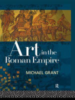 Art in the Roman Empire : Routledge Communication Series - Michael Grant