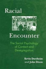 Racial Encounter : The Social Psychology of Contact and Desegregation - Kevin Durrheim