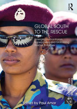 Global South to the Rescue : Emerging Humanitarian Superpowers and Globalizing Rescue Industries