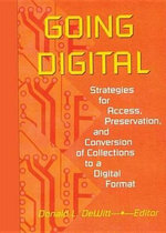 Going Digital : Strategies for Access, Preservation, and Conversion of Collections to a Digital Format - Donald L. DeWitt