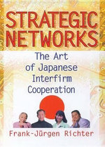 Strategic Networks : The Art of Japanese Interfirm Cooperation - Erdener Kaynak
