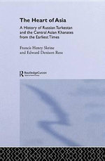 The Heart of Asia : A History of Russian Turkestan and the Central Asian Khanates from the Earliest Times - Edward Denison Ross