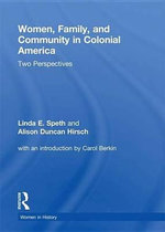 Women, Family, and Community in Colonial America : Two Perspectives - Linda Speth