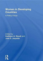 Women in Developing Countries : A Policy Focus - Kathleen A Staudt