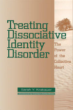 Treating Dissociative Identity Disorder : The Power of the Collective Heart - Sarah Y. Krakauer
