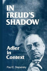 In Freud's Shadow : Adler in Context - Paul E. Stepansky