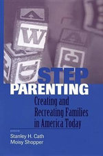 Stepparenting : Creating and Recreating Families in America Today