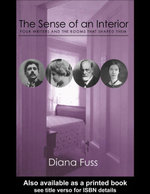 The Sense of an Interior : Four Rooms and the Writers that Shaped Them - Diana Fuss