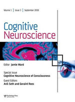 Cognitive Neuroscience of Consciousness : A Special Issue of Cognitive Neuroscience