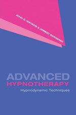 Advanced Hypnotherapy : Hypnodynamic Techniques - John G. Watkins