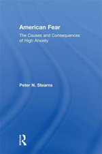American Fear : The Causes and Consequences of High Anxiety - Peter N. Stearns