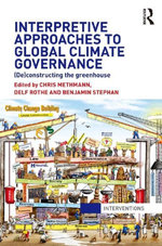 Interpretive Approaches to Global Climate Governance : (De)Constructing the Greenhouse