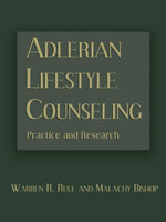 Adlerian Lifestyle Counseling : Practice and Research - Warren R. Rule