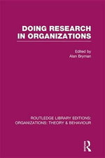 Doing Research in Organizations (Rle : Organizations)