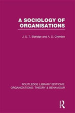 A Sociology of Organisations (Rle : Organizations) - J. E. T. Eldridge