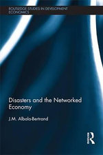 Disasters and the Networked Economy : How People and the Local Past Changed the Civic Life of a Regional Japanese Town - J. M. Albala-Bertrand