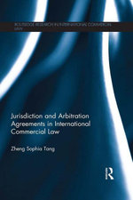 Jurisdiction and Arbitration Agreements in International Commercial Law - Zheng Sophia Tang