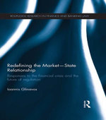 Redefining the Market-State Relationship : Responses to the Financial Crisis and the Future of Regulation - Ioannis Glinavos