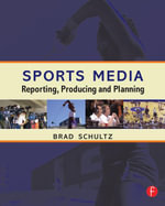 Sports Media : Reporting, Producing, and Planning - Bradley Schultz