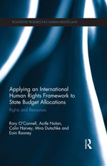 Applying an International Human Rights Framework to State Budget Allocations : Rights and Resources - Rory O'Connell