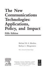 The New Communications Technologies : Applications, Policy, and Impact - Michael Mirabito
