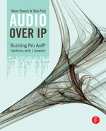 Audio Over IP : Building Pro AoIP Systems with Livewire - Steve Church
