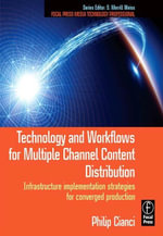 Technology and Workflows for Multiple Channel Content Distribution : Infrastructure implementation strategies for converged production - Philip J. Cianci
