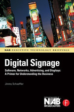 Digital Signage : Software, Networks, Advertising, and Displays: A Primer for Understanding the Business - Jimmy Schaeffler