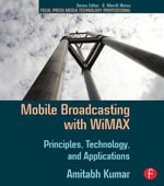 Mobile Broadcasting with WiMAX : Principles, Technology, and Applications - Amitabh Kumar