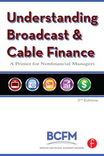 Understanding Broadcast and Cable Finance : A Primer for the Non-Financial Manager -  Broadcast Cable Financial Mana