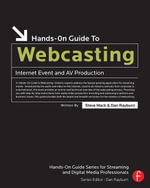 Hands-On Guide to Webcasting : Internet Event and AV Production - Steve Mack