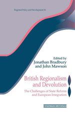 British Regionalism and Devolution : The Challenges of State Reform and European Integration