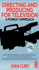 Directing and Producing for Television : A Format Approach - Ivan Cury