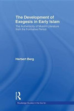 The Development of Exegesis in Early Islam : The Authenticity of Muslim Literature from the Formative Period - Herbert Berg