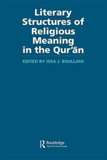 Literary Structures of Religious Meaning in the Qu'ran : Routledge Studies in the Qur'an - Issa J Boullata