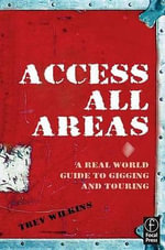 Access All Areas : A Real World Guide to Gigging and Touring - Trev Wilkins